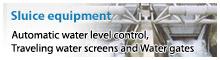 [水門機器]各種水門、自動水位調節装置、除塵機、水圧鉄管